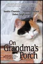 On Grandma's Porch ebook by Deborah Smith, Sandra Chastain, Sarah Addison Allen