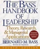 The Bass Handbook of Leadership - Theory, Research, and Managerial Applications ebook by Bernard M. Bass, Ruth Bass