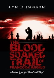 The Blood Soaked Trail of Franco De Angelo - Another Case for Bland and Boyd ebook by Lyn D Jackson
