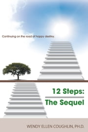 12 Steps The Sequel ebook by Wendy Ellen Coughlin, PhD