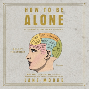 How to be Alone - If You Want to, and Even If You Don't audiobook by Lane Moore