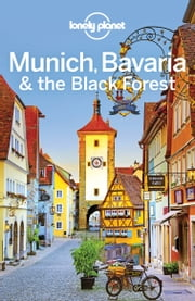 Lonely Planet Munich, Bavaria & the Black Forest ebook by Marc Di Duca, Kerry Christiani, Lonely Planet