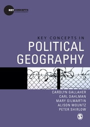 Key Concepts in Political Geography ebook by Carolyn Gallaher,Carl T Dahlman,Mary Gilmartin,Alison Mountz,Dr Peter Shirlow