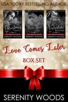 Love Comes Later Box Set ebook by Serenity Woods