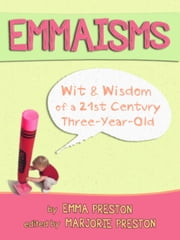 Emmaisms - Wit & Wisdom of a 21st Century Three-Year-Old ebook by Emma Preston