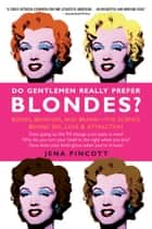 Do Gentlemen Really Prefer Blondes? - Bodies, Behavior, and Brains--the Science Behind Sex, Love, and Attraction ebook by Jena Pincott