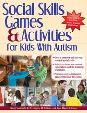 Social Skills Games and Activities for Kids with Autism ebook by Wendy Ashcroft,Anne Quinn,Angie Delloso