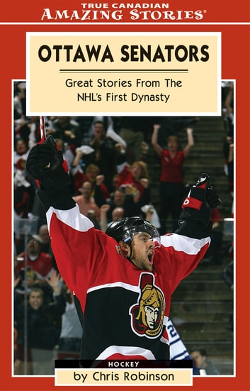 Ottawa Senators - Great Stories From the NHL's First Dynasty ebook by Chris Robinson