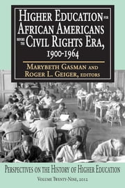 Higher Education for African Americans before the Civil Rights Era, 1900-1964 ebook by Marybeth Gasman,Roger L. Geiger