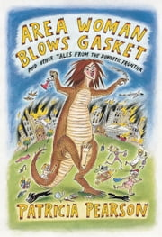 Area Woman Blows Gasket - And Other Tales from the Domestic Frontier ebook by Patricia Pearson