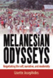 Melanesian Odysseys - Negotiating the Self, Narrative, and Modernity ebook by Lisette Josephides