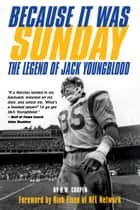 Because It Was Sunday: The Legend of Jack Youngblood ebook by D.W. Cooper