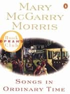 Songs in Ordinary Time ebook by Mary McGarry Morris
