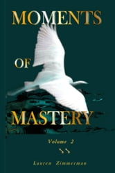 Moments of Mastery: Volume Two ebook by Lauren Zimmerman