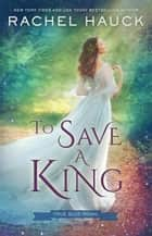 To Save a King - True Blue Royal, #2 ebook by Rachel Hauck
