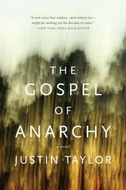The Gospel of Anarchy - A Novel ebook by Justin Taylor