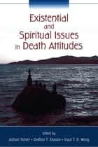 Existential and Spiritual Issues in Death Attitudes ebook by Adrian Tomer,Grafton T. Eliason,Paul T. P. Wong