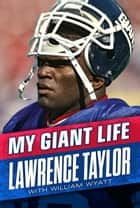 My Giant Life ebook by Lawrence Taylor, William Wyatt