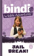 Bindi Wildlife Adventures 13: Jailbreak! eBook by Bindi Irwin, Jess Black