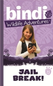 Bindi Wildlife Adventures 13: Jailbreak! ebook by Bindi Irwin,Jess Black