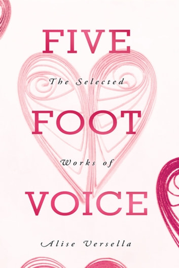 Five Foot Voice - The Selected Works of Alise Versella ebook by Alise Versella