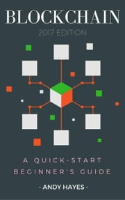 Blockchain : A Quick-Start Beginner's Guide ebook by Andy Hayes
