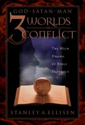 Three Worlds in Conflict - The High Drama of Biblical Prophecy ebook by Stanley A. Ellison