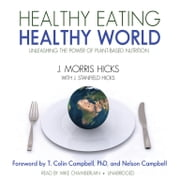 Healthy Eating, Healthy World - Unleashing the Power of Plant-Based Nutrition livre audio by J. Morris Hicks, J. Stanfield Hicks