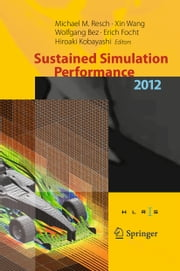 Sustained Simulation Performance 2012 - Proceedings of the joint Workshop on High Performance Computing on Vector Systems, Stuttgart (HLRS), and Workshop on Sustained Simulation Performance, Tohoku University, 2012 ebook by Michael M. Resch,Xin Wang,Wolfgang Bez,Erich Focht,Hiroaki Kobayashi