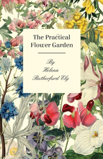The Practical Flower Garden ebook by Helena Rutherfurd Ely