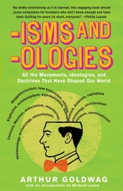'Isms & 'Ologies - All the movements, ideologies and doctrines that have shaped our world ebook by Arthur Goldwag