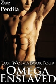 Omega Enslaved (Lost Wolves Book Four) ebook by Zoe Perdita