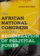 The African National Congress and the Regeneration of Political Power ebook by Susan Booysen