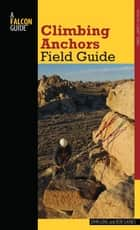 Climbing Anchors Field Guide ebook by John Long, Bob Gaines