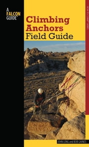 Climbing Anchors Field Guide ebook by John Long,Bob Gaines