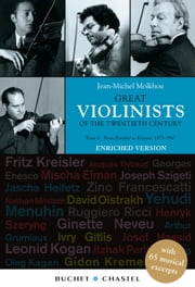Great Violinists of the Twentieth Century. Enriched version - From Kreisler to Kremer. 1875-1947 - 65 musical excerpts ebook by Jean-Michel Molkhou
