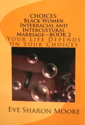 CHOICES: Black Women Interracial and Intercultural Marriage Book 2 ebook by Eve Sharon Moore