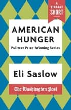 American Hunger - The Pulitzer Prize-Winning Washington Post Series ebook by Eli Saslow