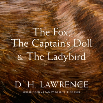 The Fox, The Captain's Doll & The Ladybird audiobook by D. H. Lawrence,A. J. Moseley,Stefan Rudnicki