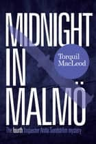 MIDNIGHT in MALMÖ - THE FOURTH INSPECTOR ANITA SUNDSTR?M MYSTERY ebook by