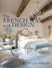 The French Way with Design ebook by Betty Lou Phillips