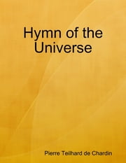 Hymn of the Universe ebook by Pierre Teilhard de Chardin