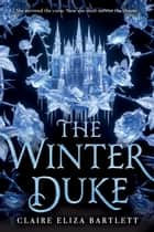 The Winter Duke eBook by Claire Eliza Bartlett