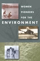 Women Pioneers For The Environment ebook by Mary Joy Breton