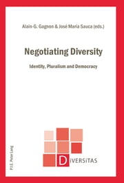 Negotiating Diversity - Identity, Pluralism and Democracy ebook by Alain-G. Gagnon,José María Sauca