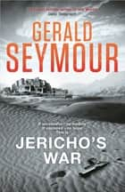 Jericho's War ebook by Gerald Seymour