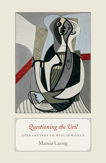 Questioning the Veil - Open Letters to Muslim Women ebook by Marnia Lazreg