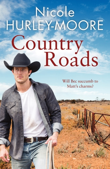 Country Roads - Will Bec succumb to Matt's charms? ebook by Nicole Hurley-Moore