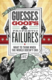 Guesses, Goofs and Prophetic Failures - What to Think When the World Doesn?t End ebook by Jessica Tinklenberg deVega