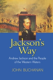 Jackson's Way - Andrew Jackson and the People of the Western Waters ebook by John Buchanan